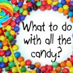 What to do with all the candy?