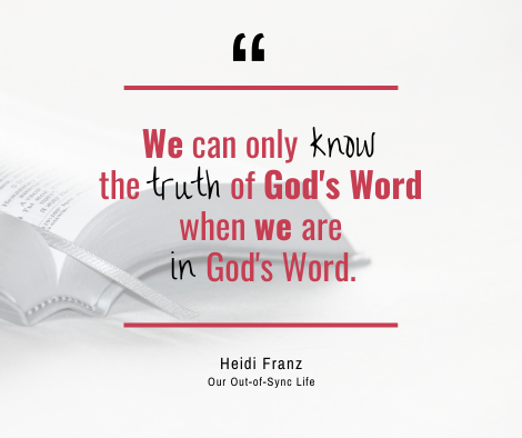 """Quote by Heidi Franz """"We can only know the truth of God's Word when we are in God's Word."""""""