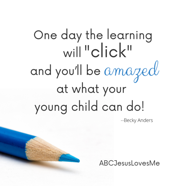 One day the learning with click and you'll be amazed at what you young child can do.  ABCJesusLovesMe Quote